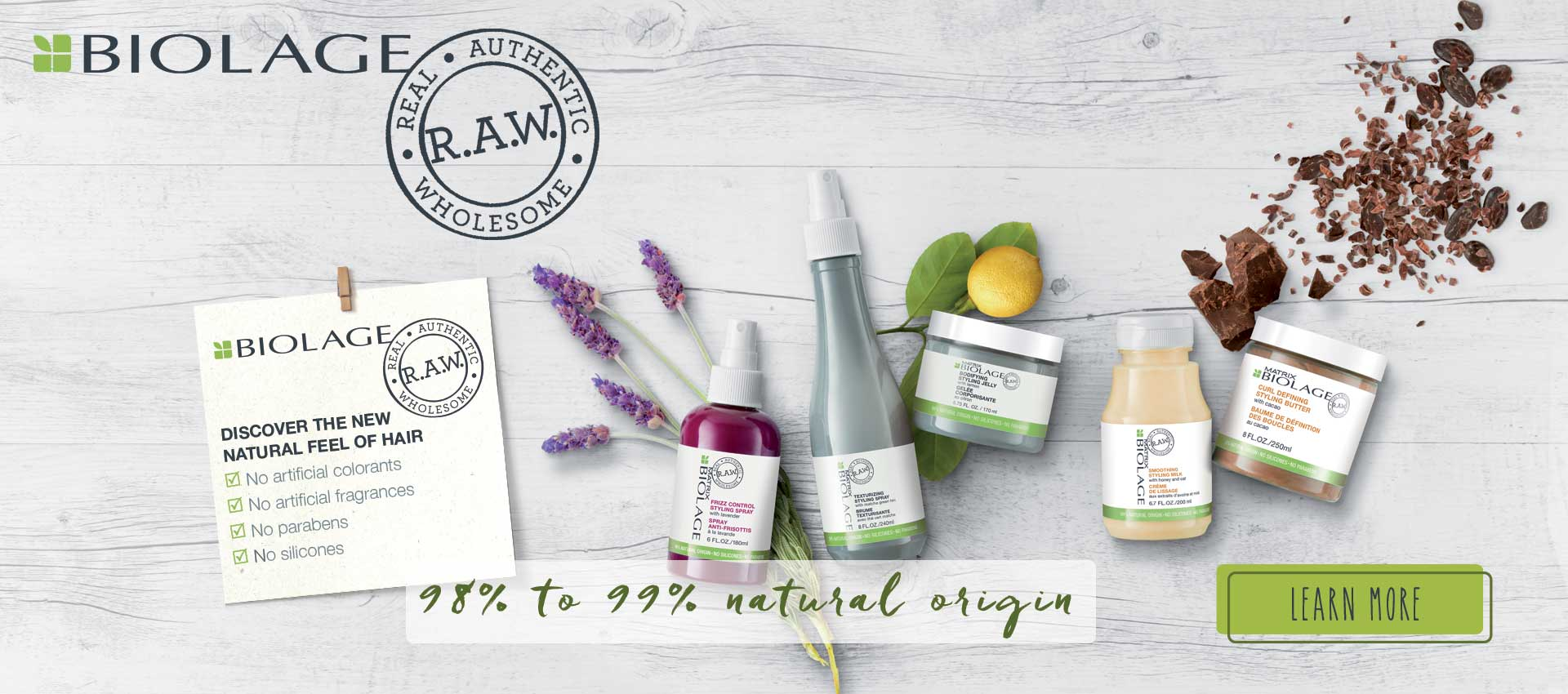 Biolage Raw is up to 95% natural origin haircare. No parabens, no silicones, no artificial colorants, no sulfates